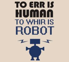 To Err Is Human, To Whir Is Robot by jezkemp