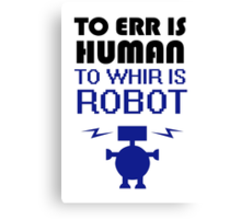 To Err Is Human, To Whir Is Robot Canvas Print
