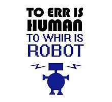 To Err Is Human, To Whir Is Robot Photographic Print