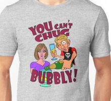 You Can't Chug Bubbly! Unisex T-Shirt