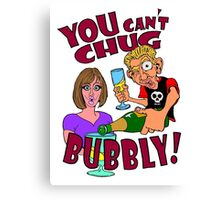 You Can't Chug Bubbly! Canvas Print