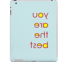 you are the best iPad Case/Skin