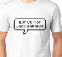 But You're Not Jack Barakat Unisex T-Shirt