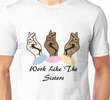 Work Like The Sisters Unisex T-Shirt