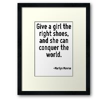 Give a girl the right shoes, and she can conquer the world. Framed Print