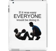 If It Was Easy, Everyone Would Be Doing It iPad Case/Skin