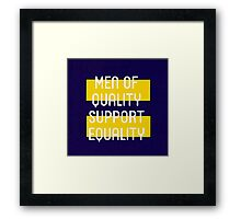 MEN OF QUALITY SUPPORT EQUALITY Framed Print