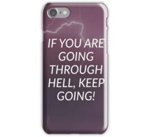 If You Are Going Through Hell, Keep Going iPhone Case/Skin