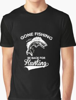 Gone Fishing Be Back For Hunting T-Shirt Graphic T-Shirt