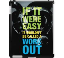 If It Were Easy, It Wouldn't Be Called A Workout iPad Case/Skin