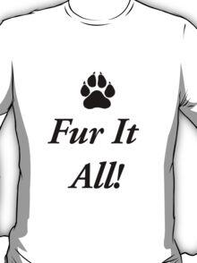 Fur It All! T-Shirt
