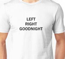 left right GOODNIGHT Unisex T-Shirt