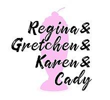 Mean Girls - Regina & Gretchen & Karen & Cady Photographic Print