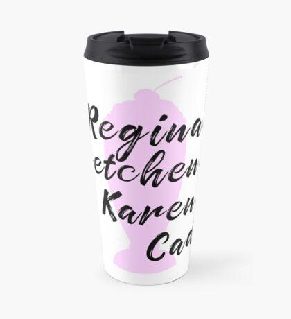 Mean Girls - Regina & Gretchen & Karen & Cady Travel Mug