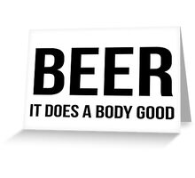 Beer - It does a body good Greeting Card
