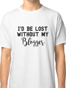 Sherlock - I'd be lost without my Blogger Classic T-Shirt