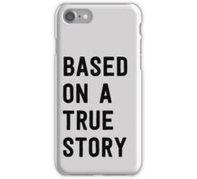 Based on a true story iPhone Case/Skin