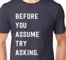 Before you assume try asking Unisex T-Shirt