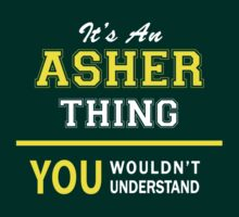 It's An ASHER thing, you wouldn't understand !! by satro