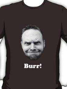 BURR! (white text) T-Shirt
