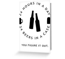 24 hours in a day, 24 beers in a case Greeting Card