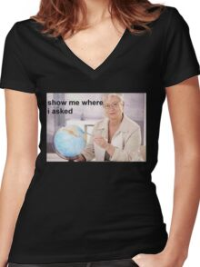 Show Me Where I Asked Women's Fitted V-Neck T-Shirt