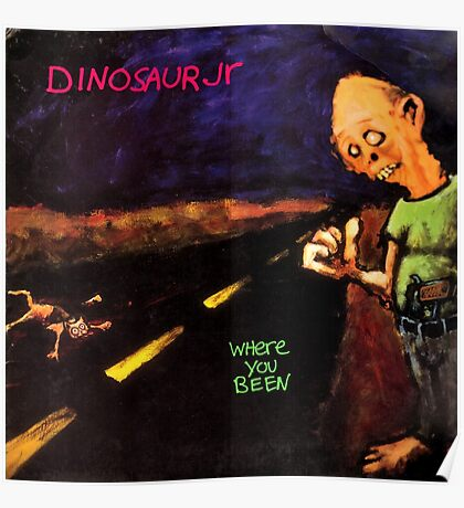 dinosaur jr where you been artwork boncu Poster