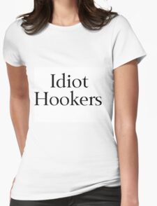 Idiot Hookers Womens Fitted T-Shirt