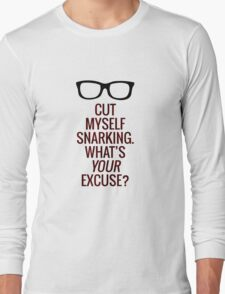 Cut Myself Snarking. What's Your Excuse? Long Sleeve T-Shirt