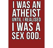 I was an atheist until I realised I was a sex god Photographic Print