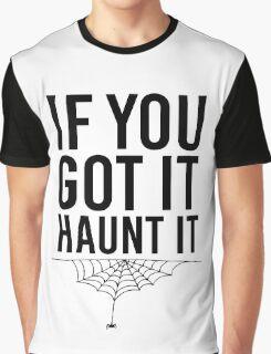 If You Got It Haunt It Graphic T-Shirt