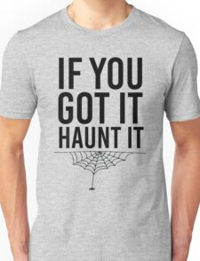 If You Got It Haunt It Unisex T-Shirt