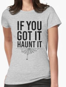 If You Got It Haunt It Womens Fitted T-Shirt