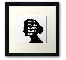 WHAT WOULD STANA KATIC DO? Framed Print