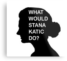 WHAT WOULD STANA KATIC DO? Metal Print