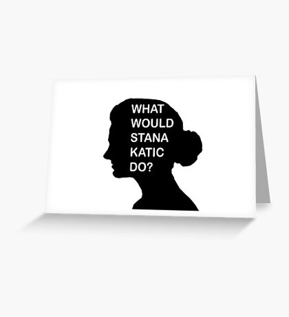 WHAT WOULD STANA KATIC DO? Greeting Card