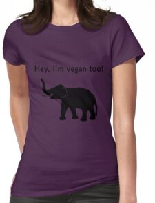 Hey, I'm vegan too! Womens Fitted T-Shirt