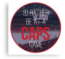 I'd Rather Be at a Caps Game Canvas Print