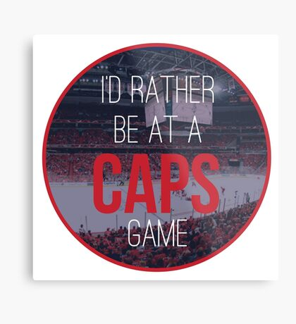 I'd Rather Be at a Caps Game Metal Print