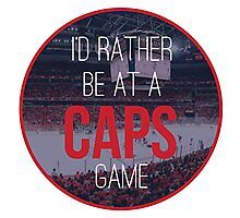 I'd Rather Be at a Caps Game Photographic Print