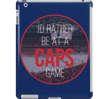 I'd Rather Be at a Caps Game iPad Case/Skin