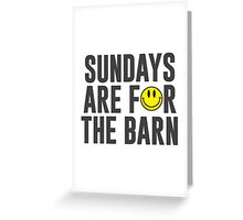 Sundays Are For The Barn with Smiley Face Greeting Card