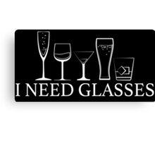 I Need Glasses - Alcohol Canvas Print