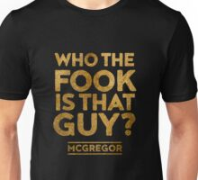 Who the Fook is that guy? Quote - McGregor VS Alvarez Unisex T-Shirt