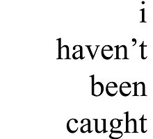 """""""I Haven't Been Caught"""" by simplysydney"""
