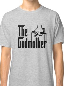 I am the godmother Classic T-Shirt