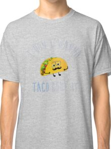 Taco bout it! Classic T-Shirt