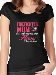 firefighter mom most people never meet their heroes i raised mine Women's Fitted Scoop T-Shirt
