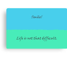 Smile! - Life is not that difficult. Canvas Print