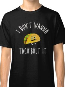 Taco bout it Classic T-Shirt